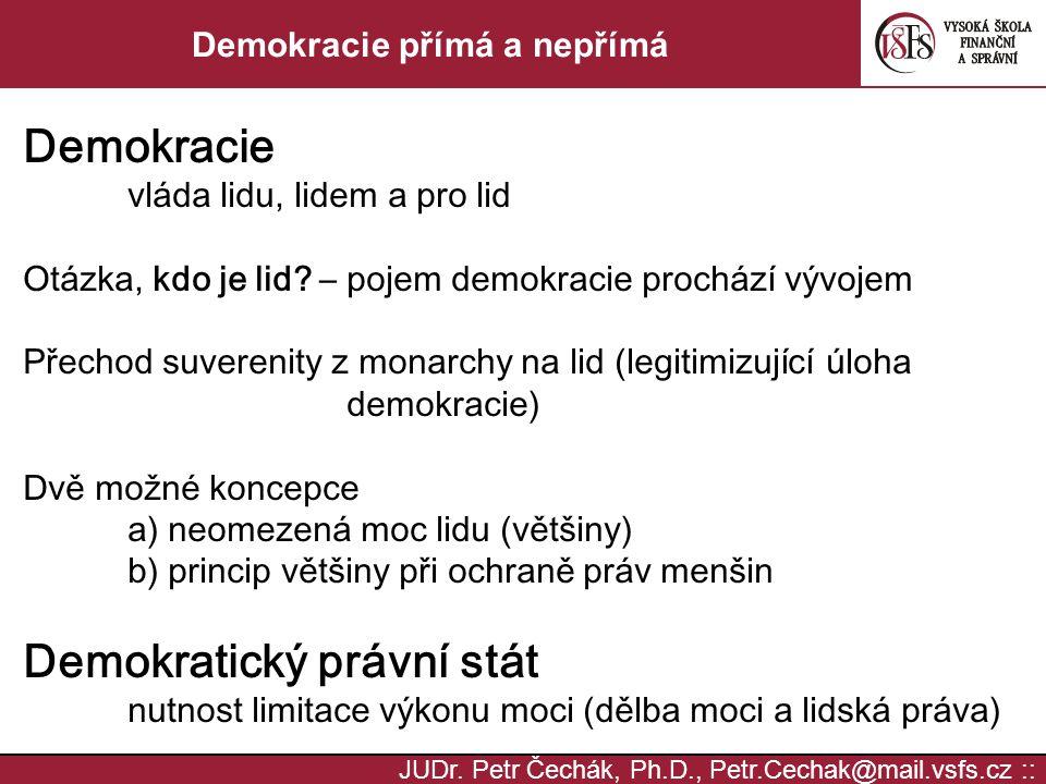 JUDr. Petr Čechák, Ph.D., Petr.Cechak@mail.vsfs.cz :: Demokracie přímá a nepřímá Demokracie vláda lidu, lidem a pro lid Otázka, kdo je lid? – pojem de