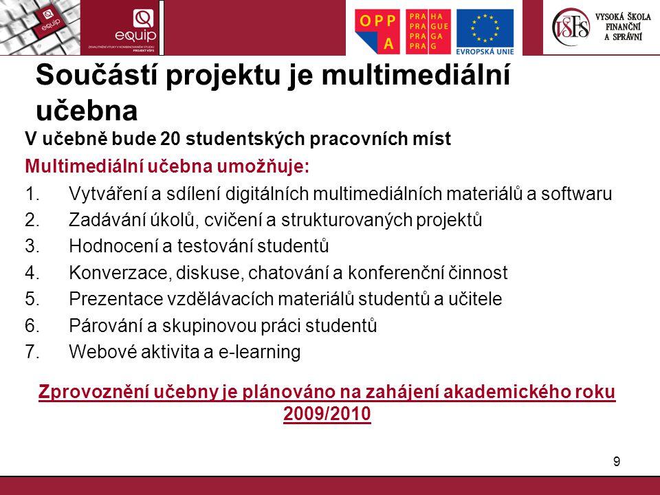 9 Součástí projektu je multimediální učebna V učebně bude 20 studentských pracovních míst Multimediální učebna umožňuje: 1.Vytváření a sdílení digitál