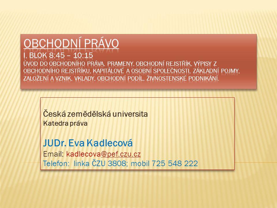 Česká zemědělská universita Katedra práva JUDr. Eva Kadlecová Email: kadlecova@pef.czu.cz@pef.czu.cz Telefon: linka ČZU 3808; mobil 725 548 222 Česká