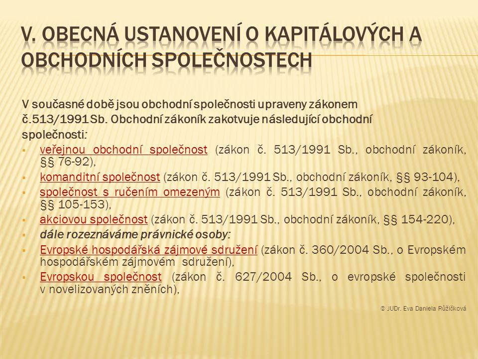 V současné době jsou obchodní společnosti upraveny zákonem č.513/1991 Sb.