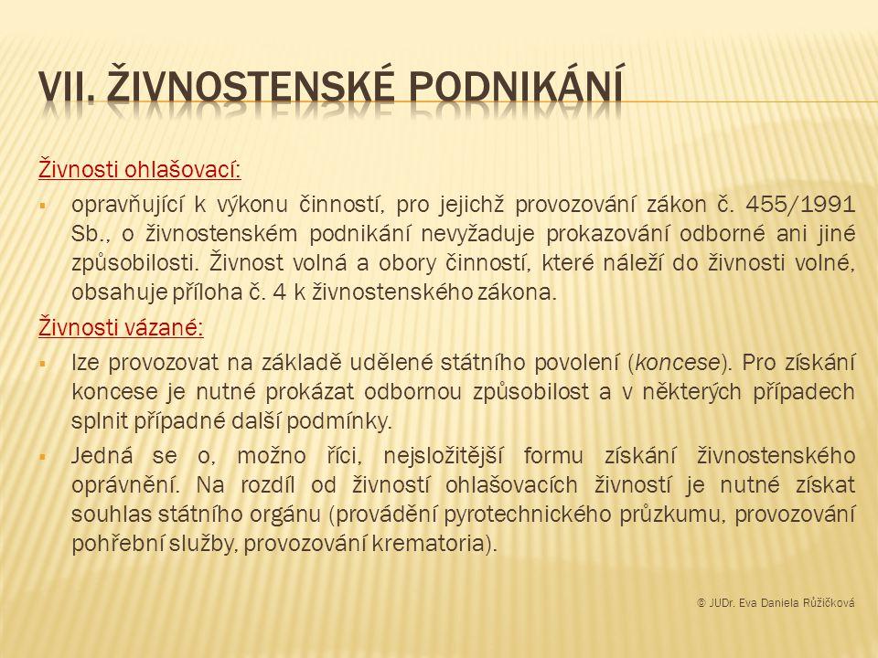 Živnosti ohlašovací:  opravňující k výkonu činností, pro jejichž provozování zákon č.