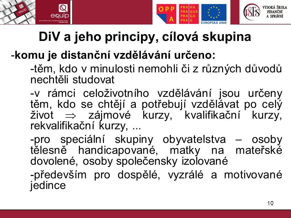 10 DiV a jeho principy, cílová skupina -komu je distanční vzdělávání určeno: -těm, kdo v minulosti nemohli či z různých důvodů nechtěli studovat -v rá