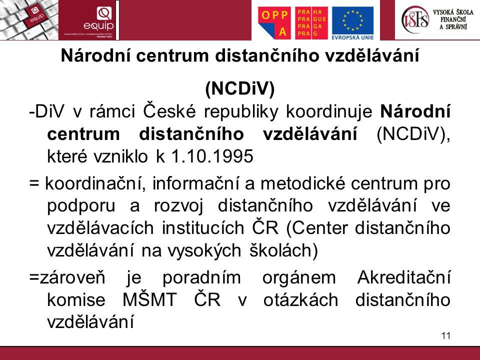 11 Národní centrum distančního vzdělávání (NCDiV) -DiV v rámci České republiky koordinuje Národní centrum distančního vzdělávání (NCDiV), které vznikl