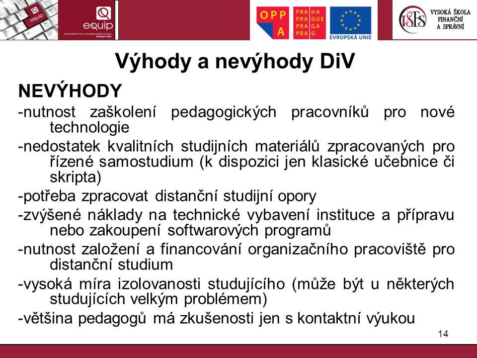 14 Výhody a nevýhody DiV NEVÝHODY -nutnost zaškolení pedagogických pracovníků pro nové technologie -nedostatek kvalitních studijních materiálů zpracov
