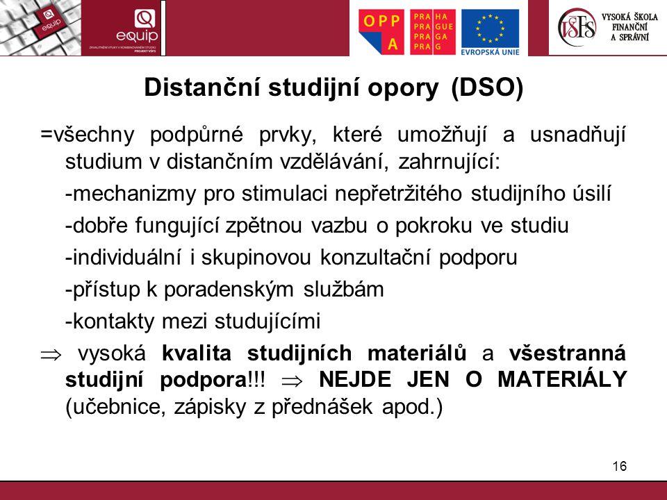 16 Distanční studijní opory (DSO) =všechny podpůrné prvky, které umožňují a usnadňují studium v distančním vzdělávání, zahrnující: -mechanizmy pro sti