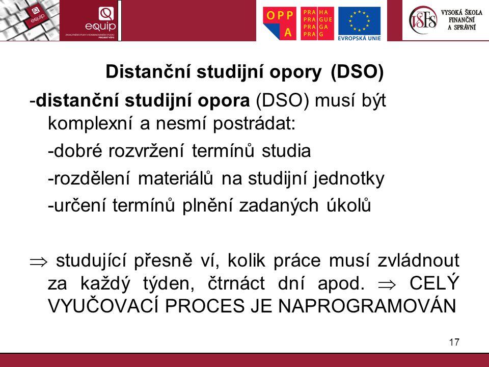 17 Distanční studijní opory (DSO) -distanční studijní opora (DSO) musí být komplexní a nesmí postrádat: -dobré rozvržení termínů studia -rozdělení mat