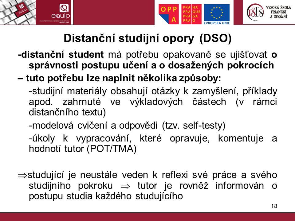 18 Distanční studijní opory (DSO) -distanční student má potřebu opakovaně se ujišťovat o správnosti postupu učení a o dosažených pokrocích – tuto potř