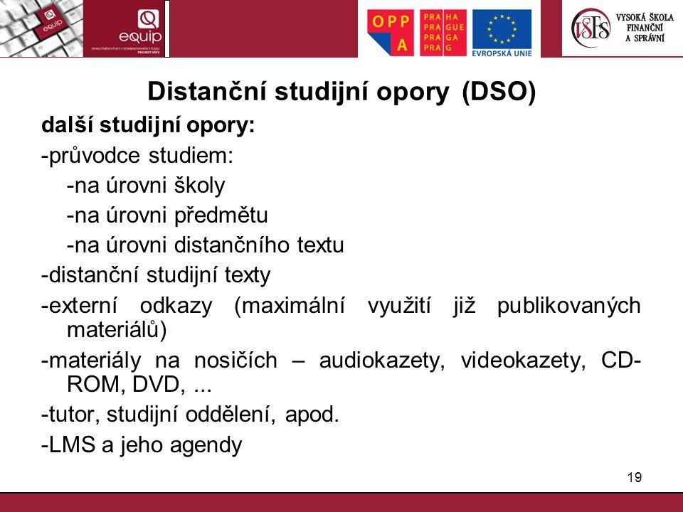 19 Distanční studijní opory (DSO) další studijní opory: -průvodce studiem: -na úrovni školy -na úrovni předmětu -na úrovni distančního textu -distančn