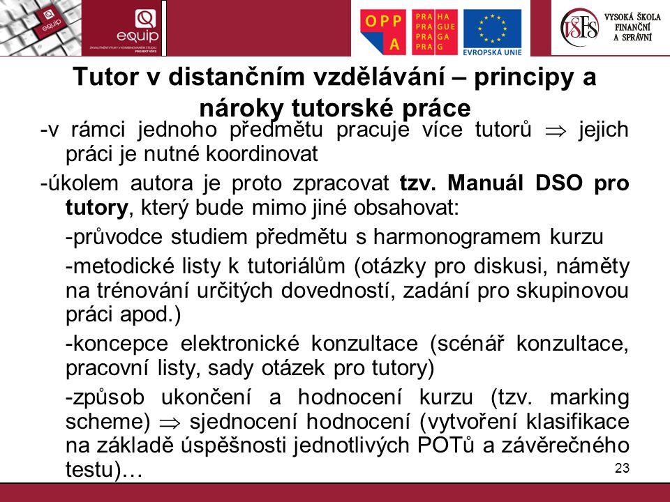 23 Tutor v distančním vzdělávání – principy a nároky tutorské práce -v rámci jednoho předmětu pracuje více tutorů  jejich práci je nutné koordinovat