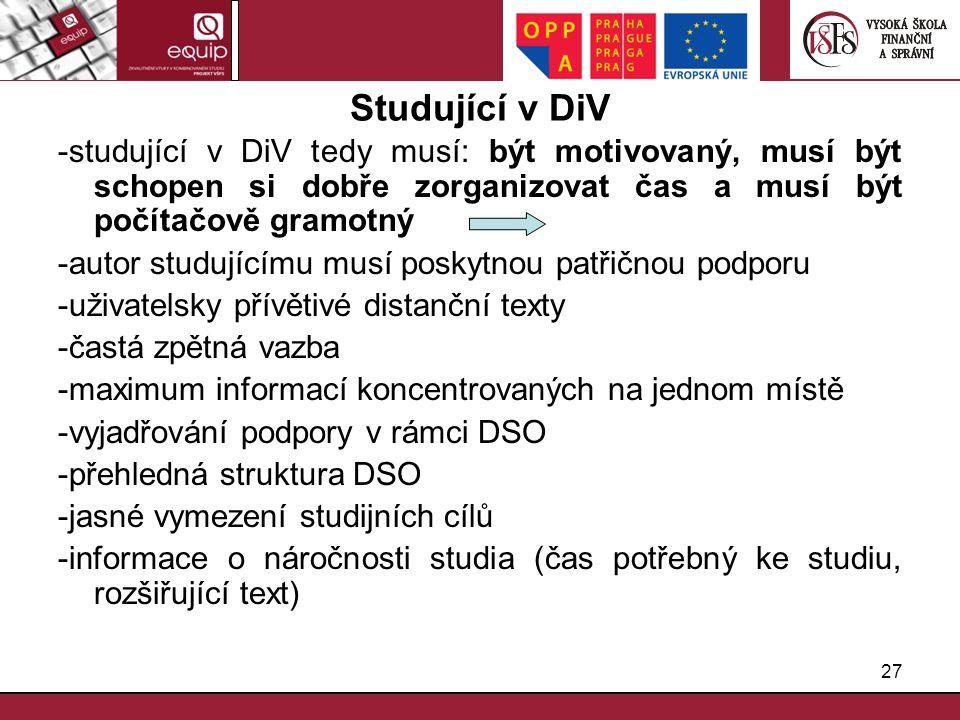 27 Studující v DiV -studující v DiV tedy musí: být motivovaný, musí být schopen si dobře zorganizovat čas a musí být počítačově gramotný -autor studuj