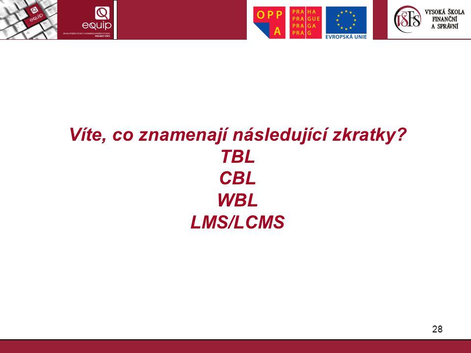 28 Víte, co znamenají následující zkratky? TBL CBL WBL LMS/LCMS