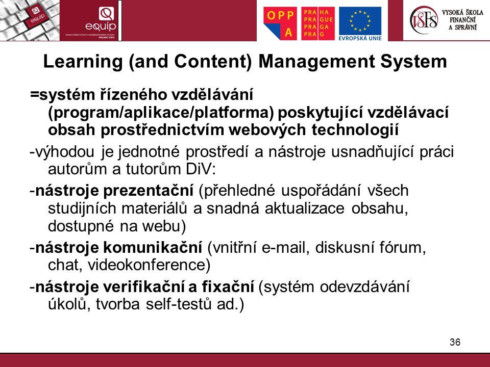 36 Learning (and Content) Management System =systém řízeného vzdělávání (program/aplikace/platforma) poskytující vzdělávací obsah prostřednictvím webo