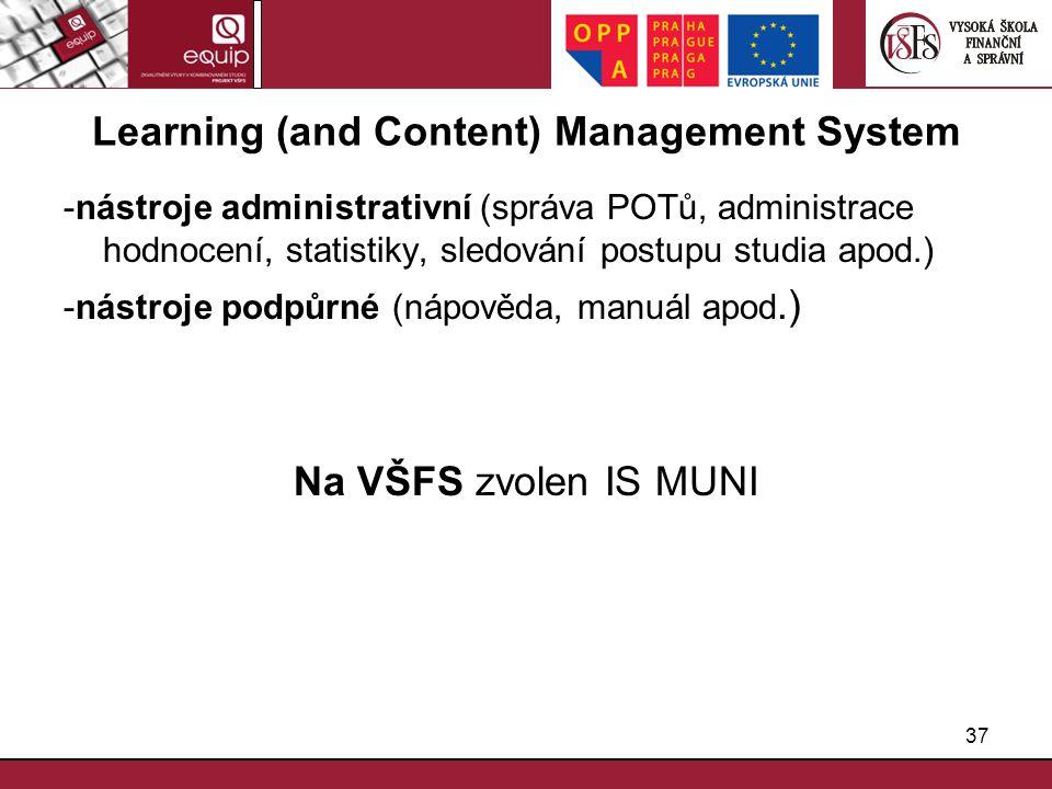 37 Learning (and Content) Management System -nástroje administrativní (správa POTů, administrace hodnocení, statistiky, sledování postupu studia apod.