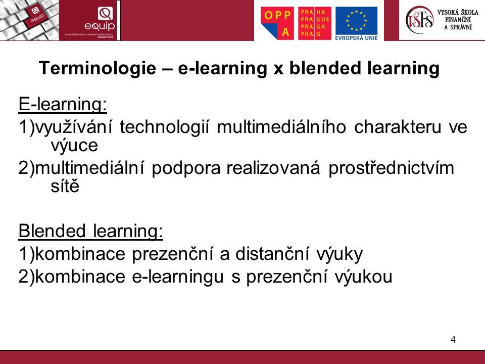 4 Terminologie – e-learning x blended learning E-learning: 1)využívání technologií multimediálního charakteru ve výuce 2)multimediální podpora realizo