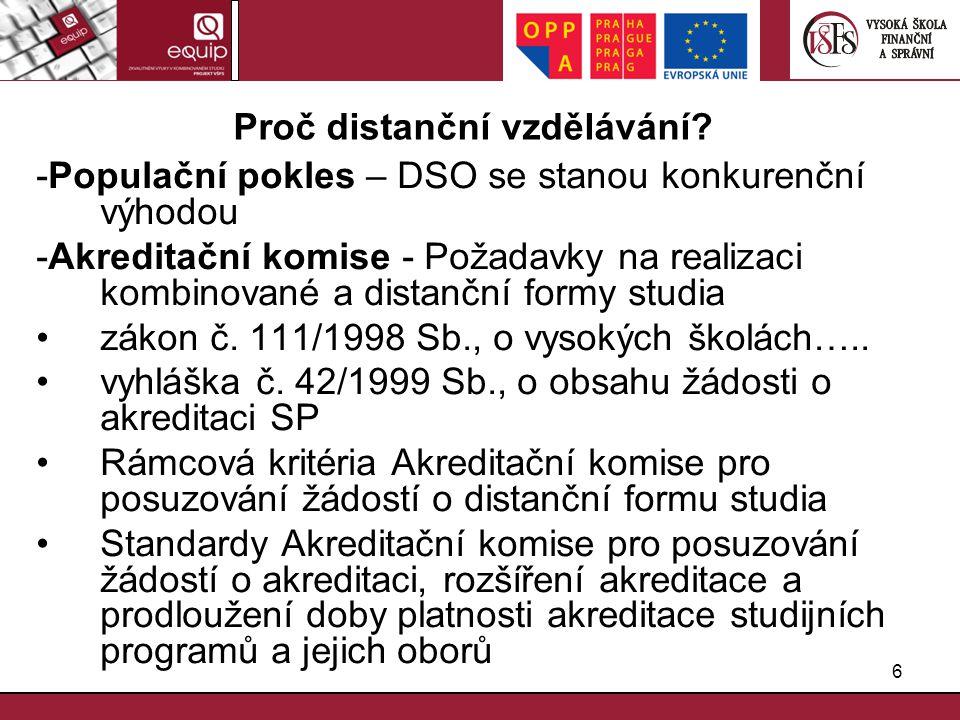 6 Proč distanční vzdělávání? -Populační pokles – DSO se stanou konkurenční výhodou -Akreditační komise - Požadavky na realizaci kombinované a distančn