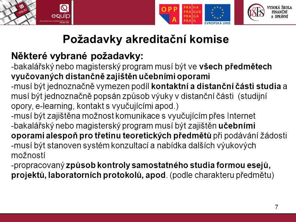 7 Požadavky akreditační komise Některé vybrané požadavky: -bakalářský nebo magisterský program musí být ve všech předmětech vyučovaných distančně zaji