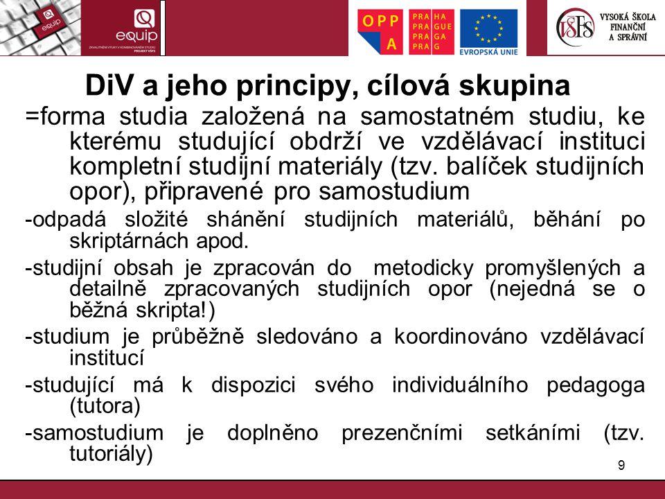 9 DiV a jeho principy, cílová skupina =forma studia založená na samostatném studiu, ke kterému studující obdrží ve vzdělávací instituci kompletní stud
