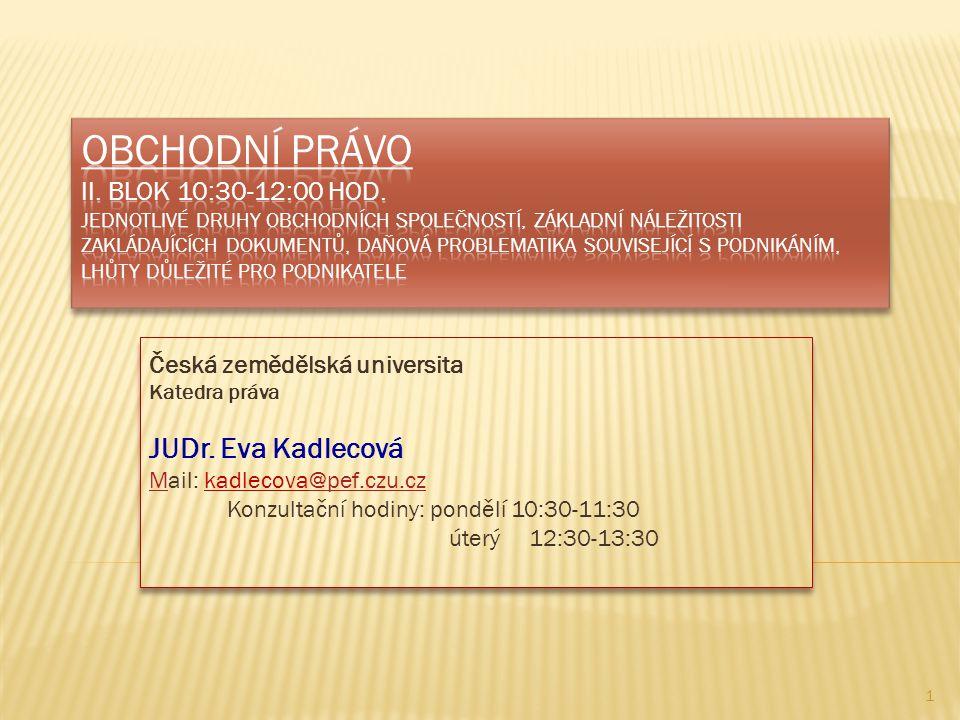 Česká zemědělská universita Katedra práva JUDr. Eva Kadlecová MMail: kadlecova@pef.czu.cz@pef.czu.cz Konzultační hodiny: pondělí 10:30-11:30 úterý 12: