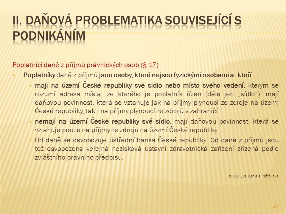 Poplatníci daně z příjmů právnických osob (§ 17)  Poplatníky daně z příjmů jsou osoby, které nejsou fyzickými osobami a kteří:  mají na území České