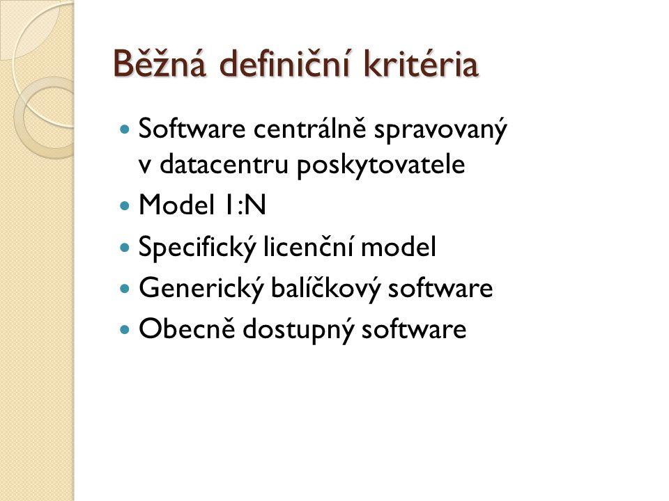 Běžná definiční kritéria Software centrálně spravovaný v datacentru poskytovatele Model 1:N Specifický licenční model Generický balíčkový software Obe