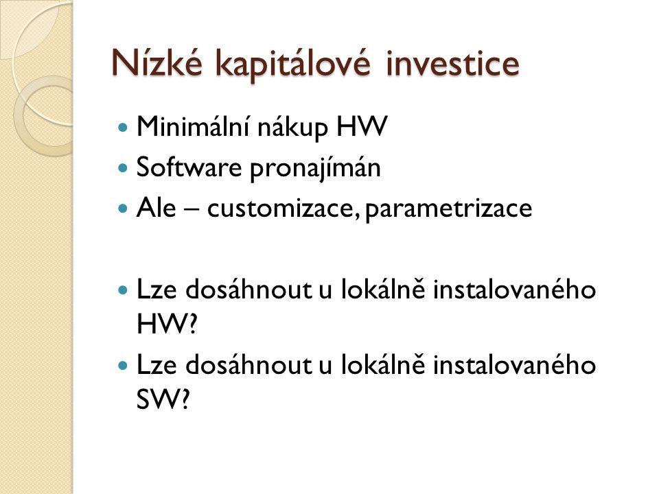 Nízké kapitálové investice Minimální nákup HW Software pronajímán Ale – customizace, parametrizace Lze dosáhnout u lokálně instalovaného HW? Lze dosáh
