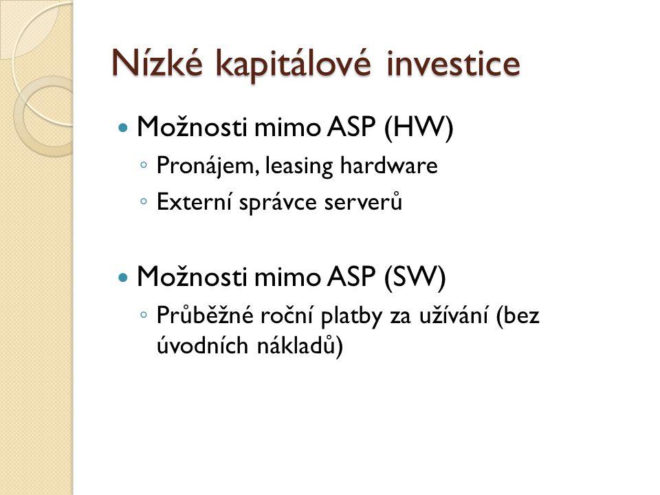 Nízké kapitálové investice Možnosti mimo ASP (HW) ◦ Pronájem, leasing hardware ◦ Externí správce serverů Možnosti mimo ASP (SW) ◦ Průběžné roční platb