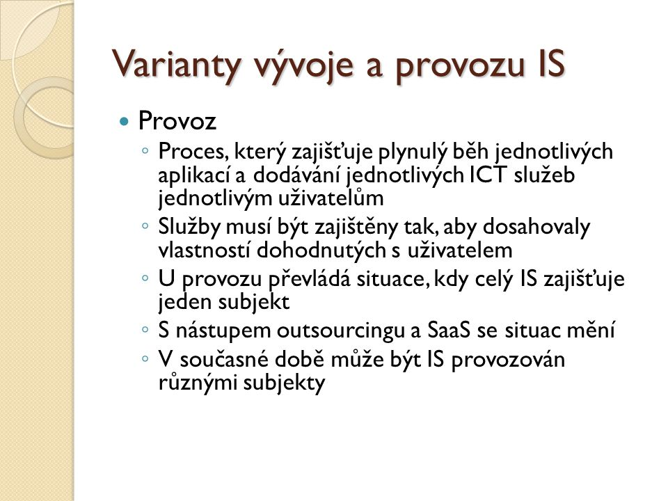 Varianty vývoje a provozu IS Provoz ◦ Proces, který zajišťuje plynulý běh jednotlivých aplikací a dodávání jednotlivých ICT služeb jednotlivým uživate