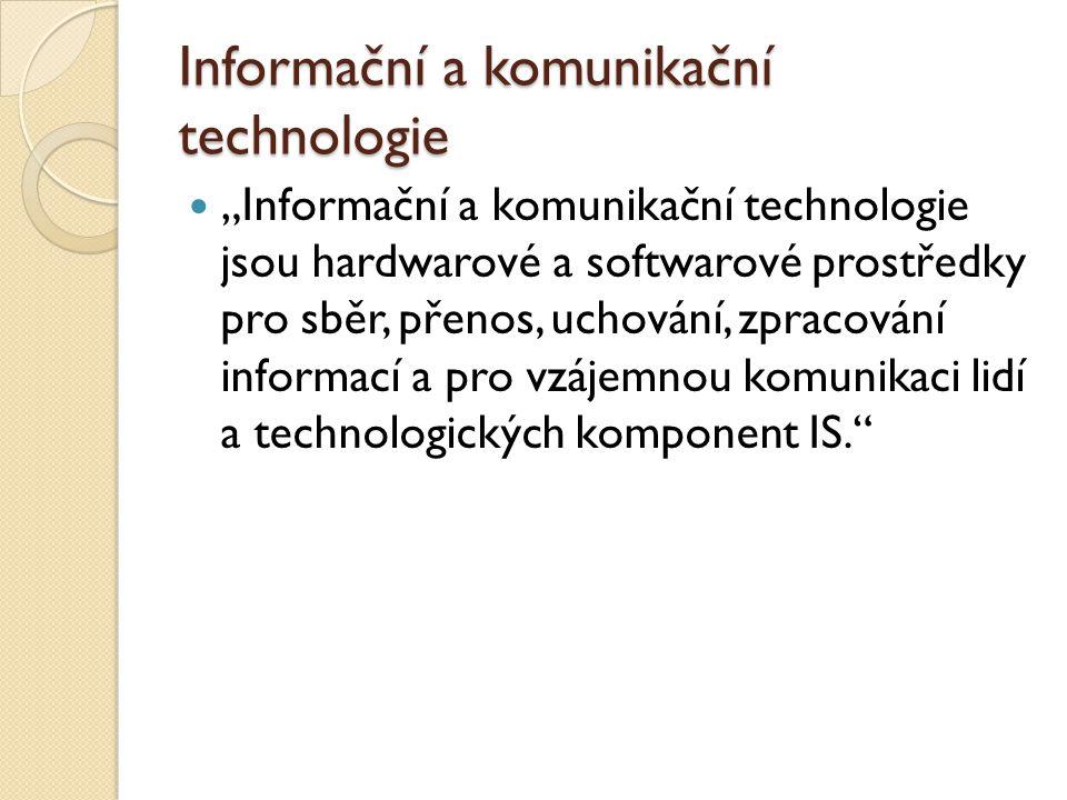 """Informační a komunikační technologie """"Informační a komunikační technologie jsou hardwarové a softwarové prostředky pro sběr, přenos, uchování, zpracov"""