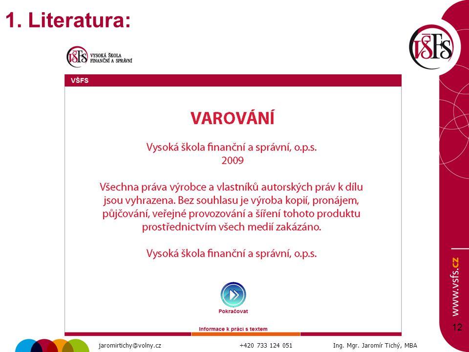 12 1. Literatura: jaromirtichy@volny.cz+420 733 124 051Ing. Mgr. Jaromír Tichý, MBA