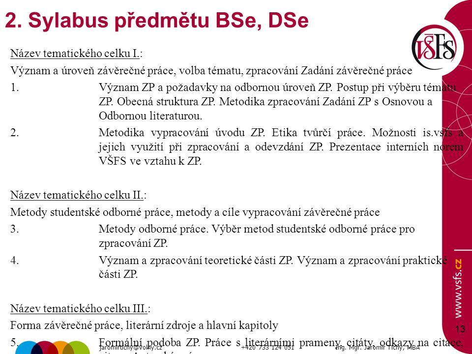13 2. Sylabus předmětu BSe, DSe Název tematického celku I.: Význam a úroveň závěrečné práce, volba tématu, zpracování Zadání závěrečné práce 1.Význam