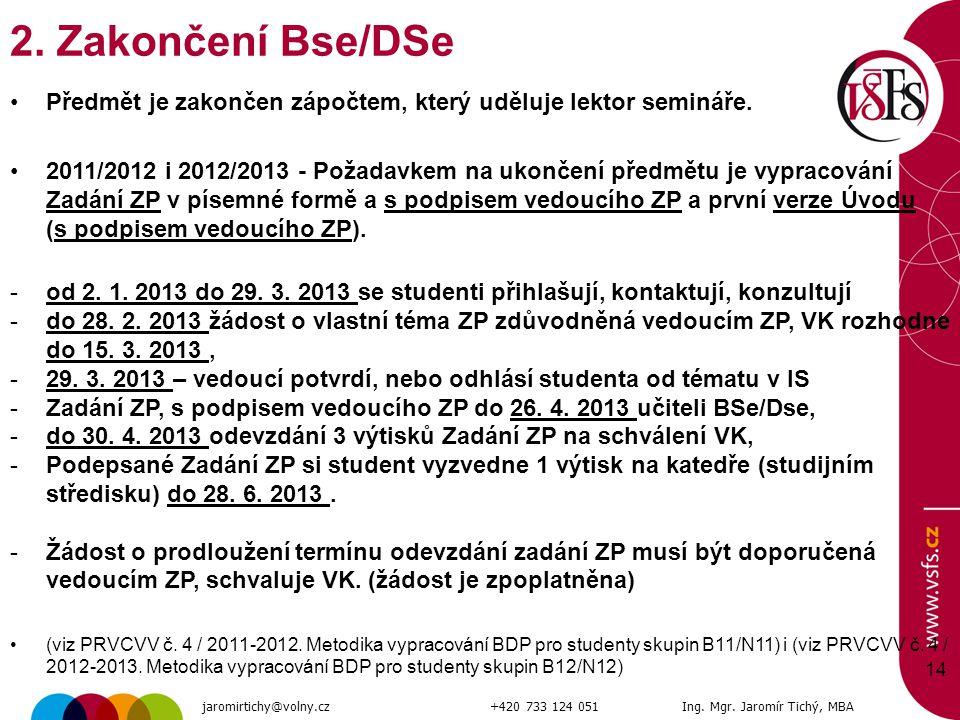 14 2. Zakončení Bse/DSe Předmět je zakončen zápočtem, který uděluje lektor semináře. 2011/2012 i 2012/2013 - Požadavkem na ukončení předmětu je vyprac