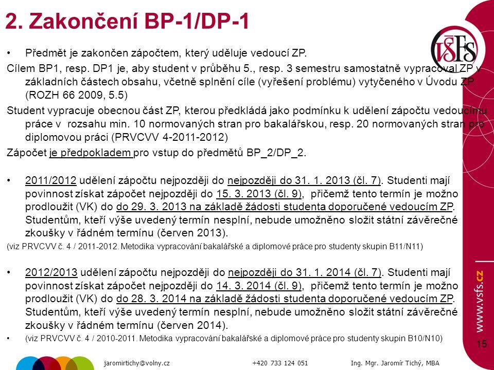 15 2. Zakončení BP-1/DP-1 Předmět je zakončen zápočtem, který uděluje vedoucí ZP. Cílem BP1, resp. DP1 je, aby student v průběhu 5., resp. 3 semestru