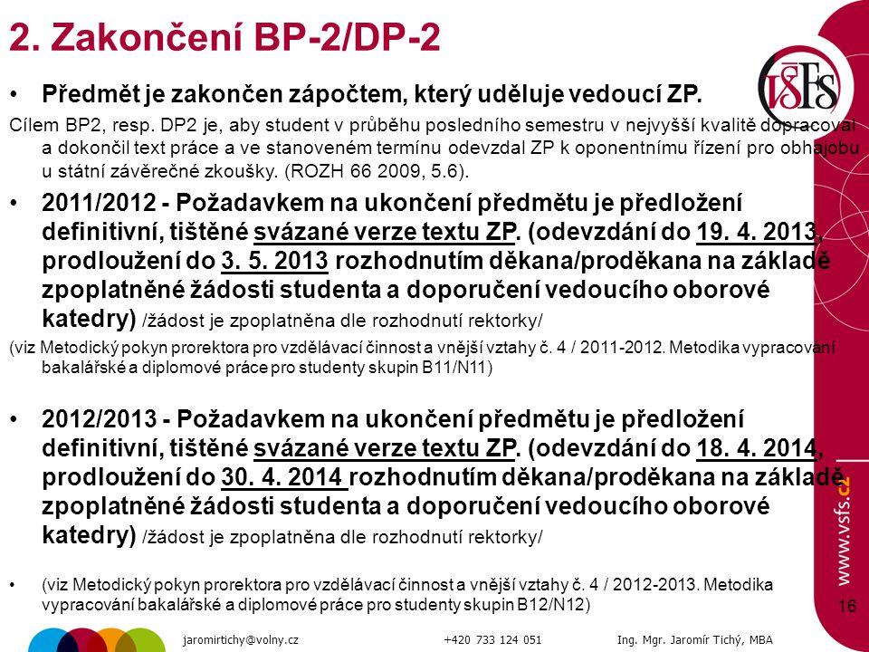 16 2. Zakončení BP-2/DP-2 Předmět je zakončen zápočtem, který uděluje vedoucí ZP. Cílem BP2, resp. DP2 je, aby student v průběhu posledního semestru v