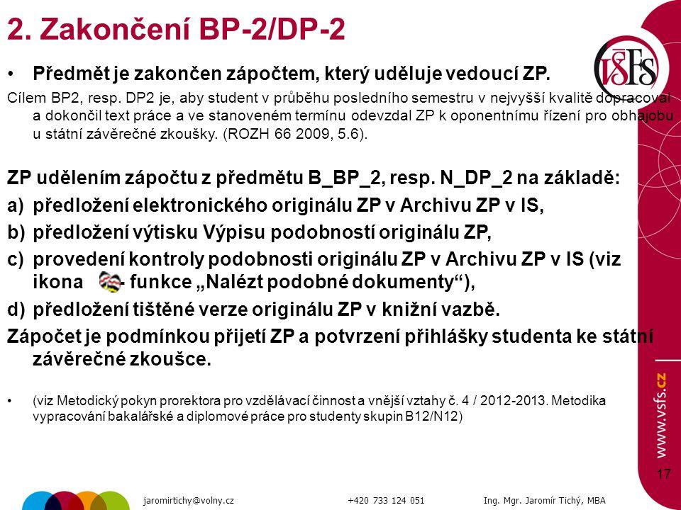 17 2. Zakončení BP-2/DP-2 Předmět je zakončen zápočtem, který uděluje vedoucí ZP. Cílem BP2, resp. DP2 je, aby student v průběhu posledního semestru v