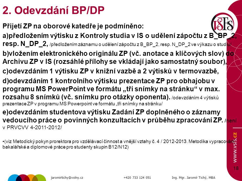 18 2. Odevzdání BP/DP Přijetí ZP na oborové katedře je podmíněno: a)předložením výtisku z Kontroly studia v IS o udělení zápočtu z B_BP_2, resp. N_DP_