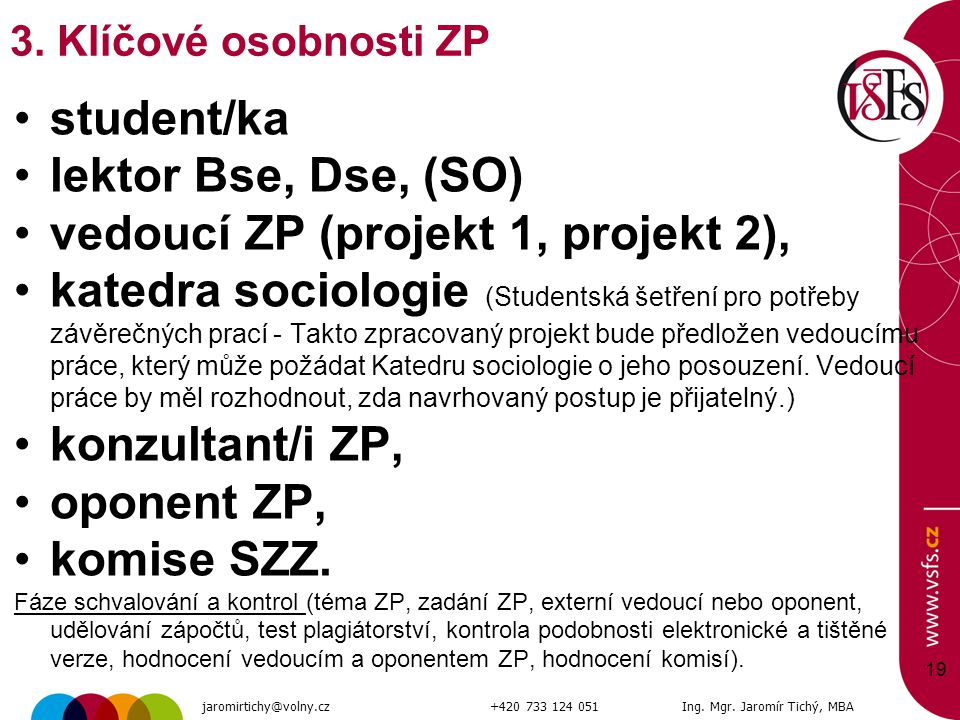 student/ka lektor Bse, Dse, (SO) vedoucí ZP (projekt 1, projekt 2), katedra sociologie (Studentská šetření pro potřeby závěrečných prací - Takto zprac