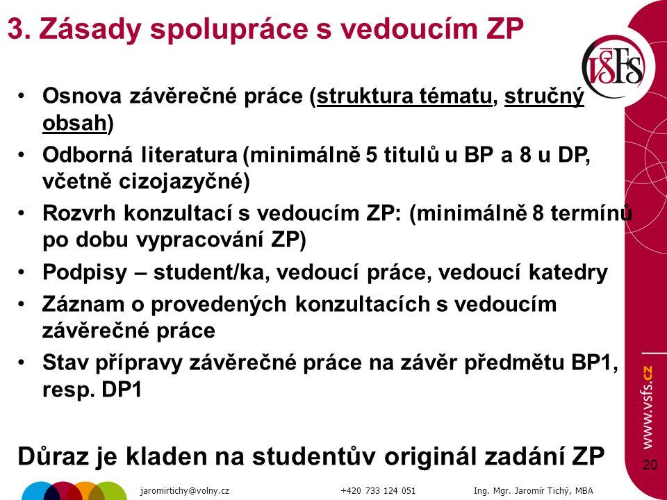 20 3. Zásady spolupráce s vedoucím ZP Osnova závěrečné práce (struktura tématu, stručný obsah) Odborná literatura (minimálně 5 titulů u BP a 8 u DP, v