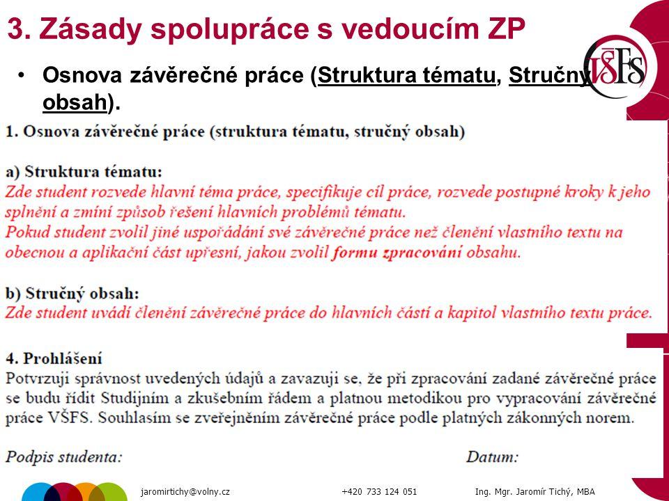 21 Osnova závěrečné práce (Struktura tématu, Stručný obsah). jaromirtichy@volny.cz+420 733 124 051Ing. Mgr. Jaromír Tichý, MBA 3. Zásady spolupráce s