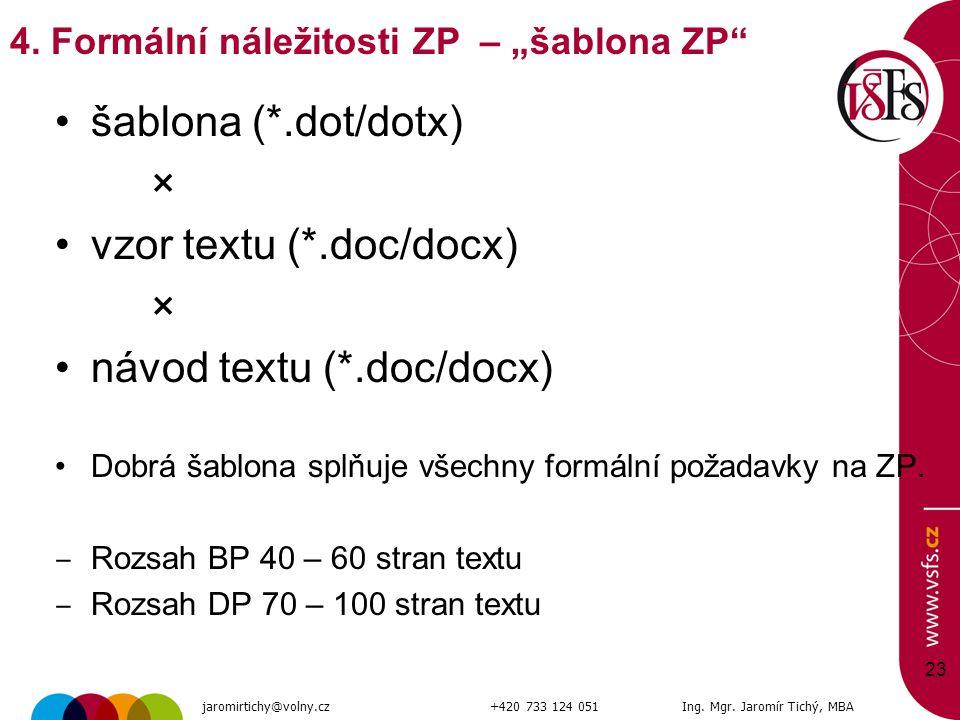 šablona (*.dot/dotx) × vzor textu (*.doc/docx) × návod textu (*.doc/docx) Dobrá šablona splňuje všechny formální požadavky na ZP. ‒ Rozsah BP 40 – 60