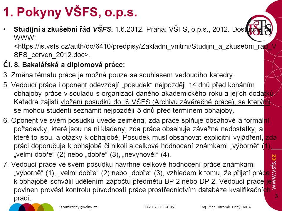 Studijní a zkušební řád VŠFS. 1.6.2012. Praha: VŠFS, o.p.s., 2012. Dostupné na WWW:. Čl. 8, Bakalářská a diplomová práce: 3. Změna tématu práce je mož