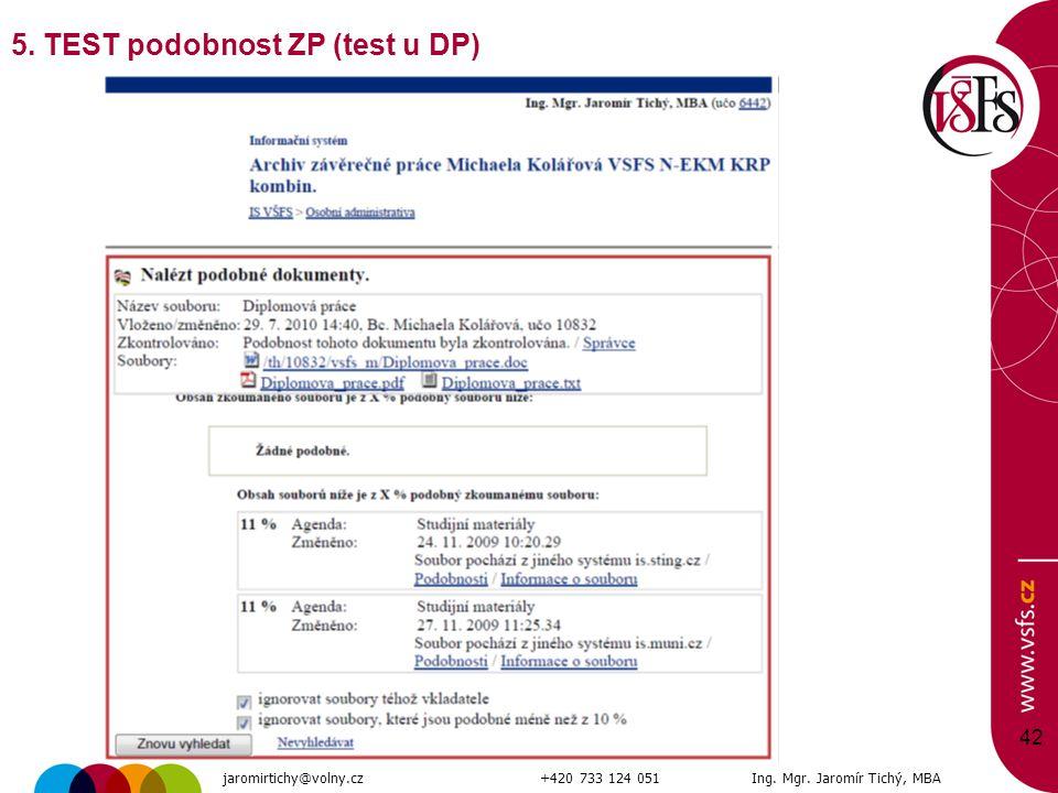 42 5. TEST podobnost ZP (test u DP) jaromirtichy@volny.cz+420 733 124 051Ing. Mgr. Jaromír Tichý, MBA
