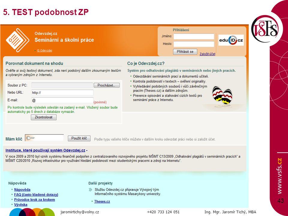 43 5. TEST podobnost ZP jaromirtichy@volny.cz+420 733 124 051Ing. Mgr. Jaromír Tichý, MBA