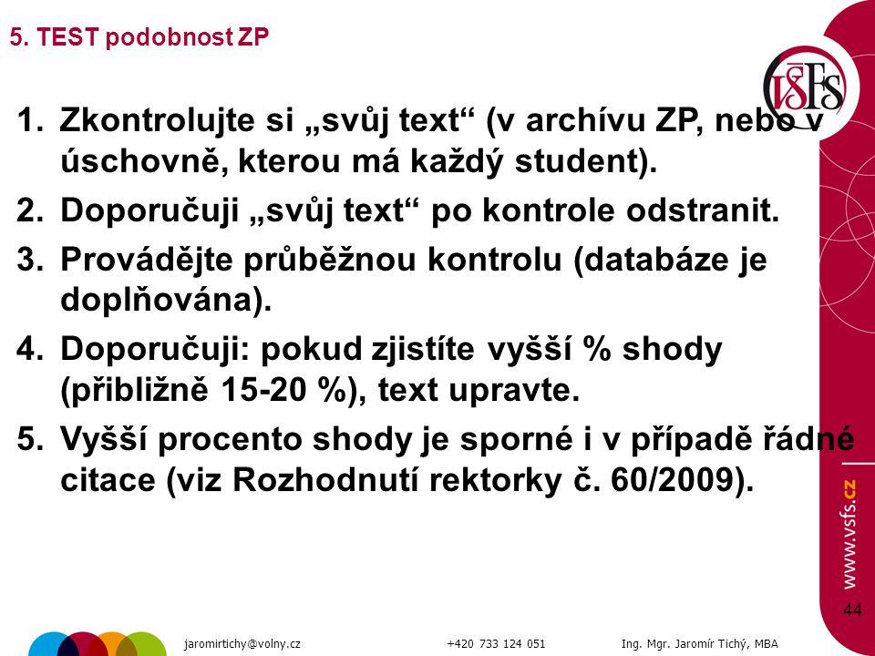 """44 5. TEST podobnost ZP 1.Zkontrolujte si """"svůj text"""" (v archívu ZP, nebo v úschovně, kterou má každý student). 2.Doporučuji """"svůj text"""" po kontrole o"""