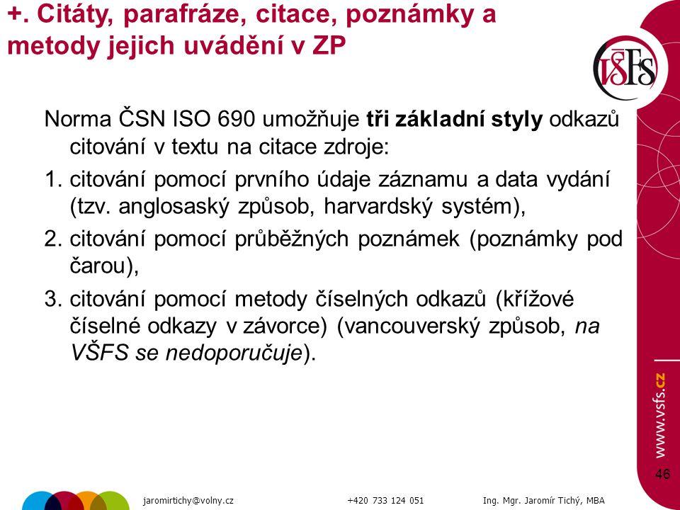 Norma ČSN ISO 690 umožňuje tři základní styly odkazů citování v textu na citace zdroje: 1.citování pomocí prvního údaje záznamu a data vydání (tzv. an