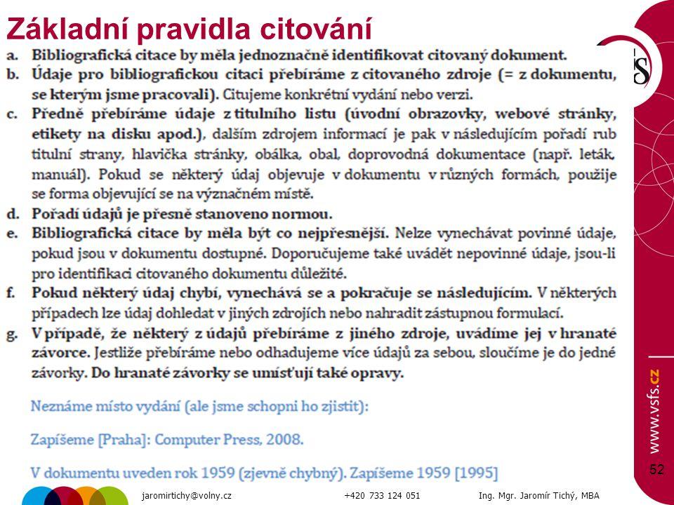 52 Základní pravidla citování jaromirtichy@volny.cz+420 733 124 051Ing. Mgr. Jaromír Tichý, MBA