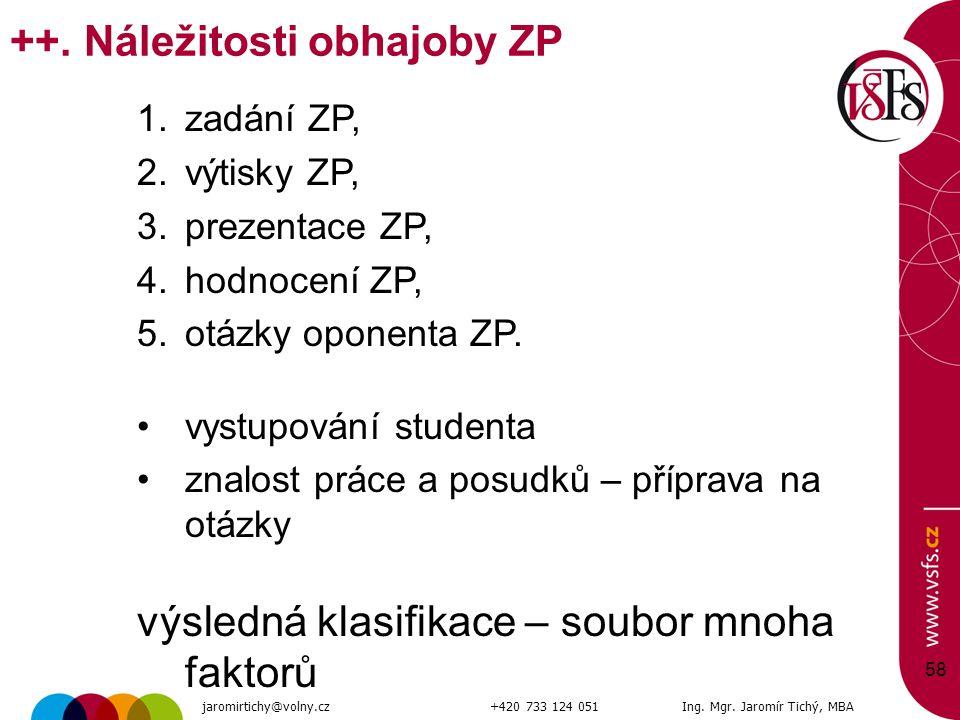 58 ++. Náležitosti obhajoby ZP 1.zadání ZP, 2.výtisky ZP, 3.prezentace ZP, 4.hodnocení ZP, 5.otázky oponenta ZP. vystupování studenta znalost práce a