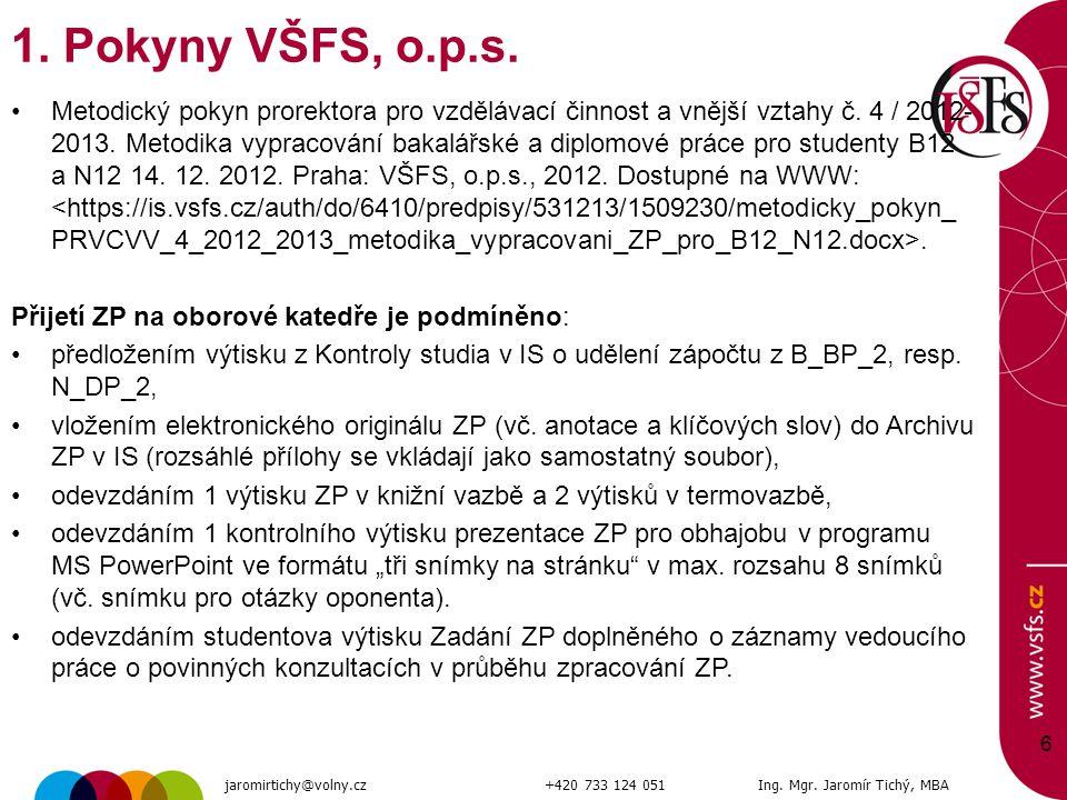 6 1. Pokyny VŠFS, o.p.s. Metodický pokyn prorektora pro vzdělávací činnost a vnější vztahy č. 4 / 2012- 2013. Metodika vypracování bakalářské a diplom