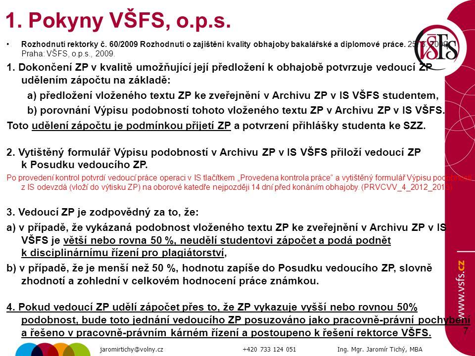 7 1. Pokyny VŠFS, o.p.s. Rozhodnutí rektorky č. 60/2009 Rozhodnutí o zajištění kvality obhajoby bakalářské a diplomové práce. 25. 3. 2009. Praha: VŠFS