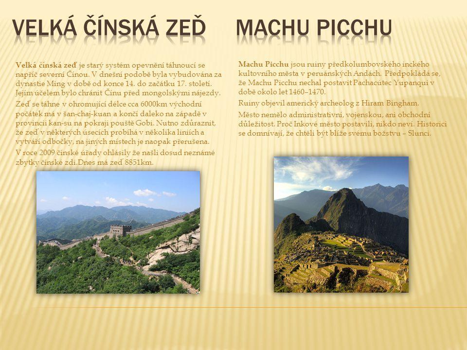 Velká čínská zeď je starý systém opevnění táhnoucí se napříč severní Čínou. V dnešní podobě byla vybudována za dynastie Ming v době od konce 14. do za