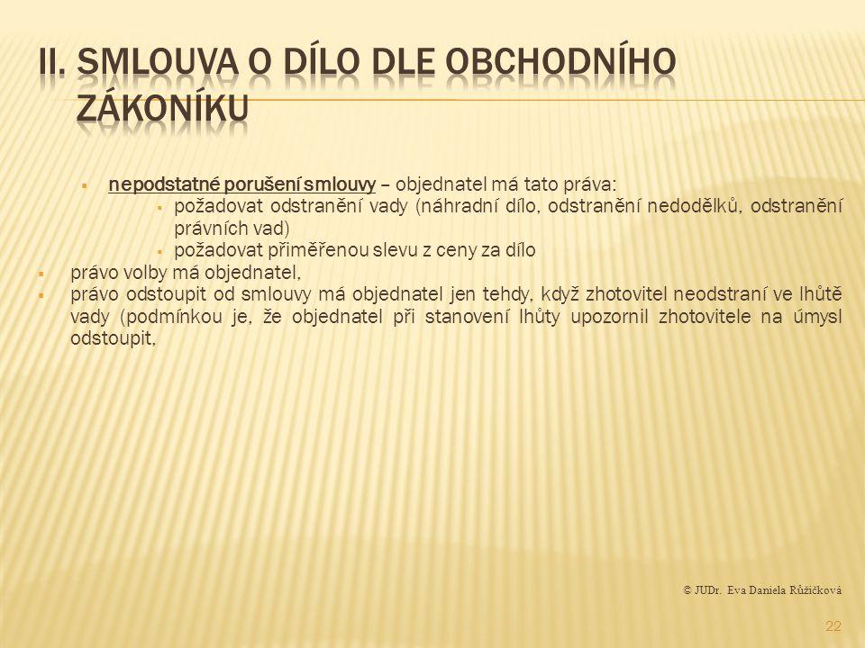  nepodstatné porušení smlouvy – objednatel má tato práva:  požadovat odstranění vady (náhradní dílo, odstranění nedodělků, odstranění právních vad)